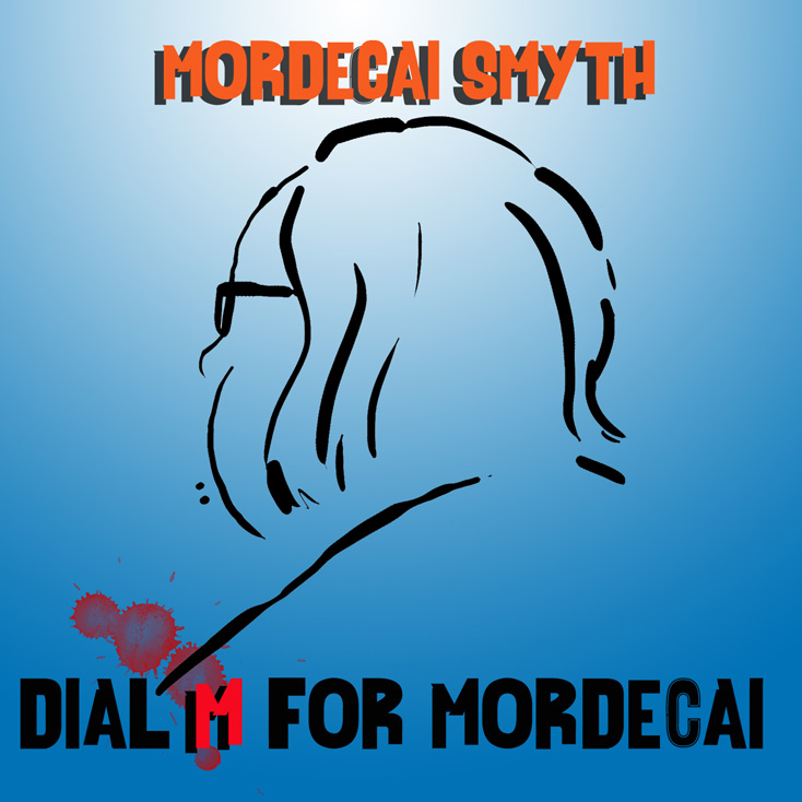 'Dial M for Mordecai' by Mordecai Smyth